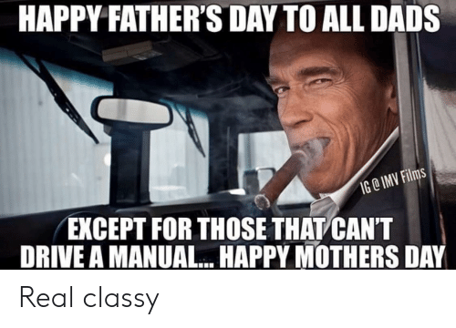 Fathers Day, Mother's Day, and Drive: HAPPY FATHER'S DAY TO ALL DADS  IG@ IMV Films  EXCEPT FOR THOSE THAT CANT  DRIVE A MANUAL.. HAPPY MOTHERS DAY Real classy