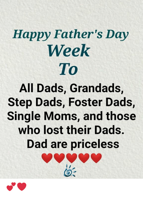 Single Moms: Happy Father's Day  Week  To  All Dads, Grandads,  Step Dads, Foster Dads,  Single Moms, and those  who lost their Dads.  Dad are priceless 💕❤️