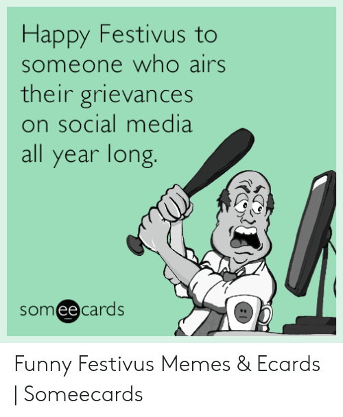 Funny, Memes, and Social Media: Happy Festivus to  someone who airs  their grievances  on social media  all year long  someecards Funny Festivus Memes & Ecards | Someecards