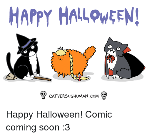 Halloween, Memes, and Soon...: HAPPY HALLOWEEN!  CATVERSUSHUMAN.coM Happy Halloween!  Comic coming soon :3