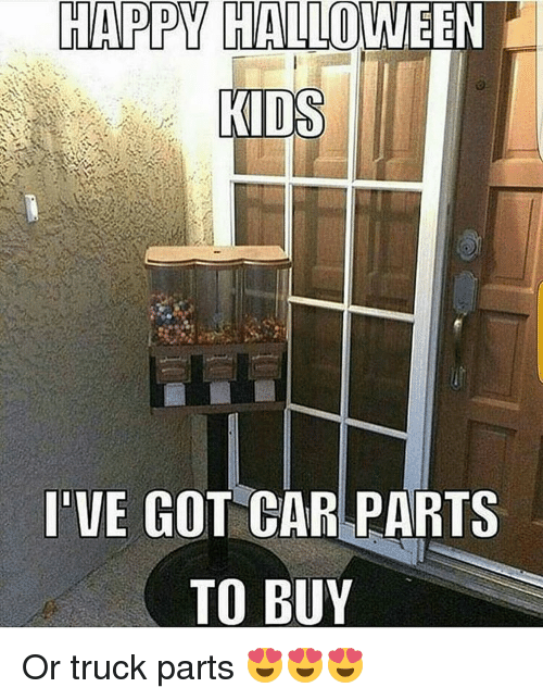 Happy Halloween Kids I Ve Got Car Parts To Buy Or Truck Parts