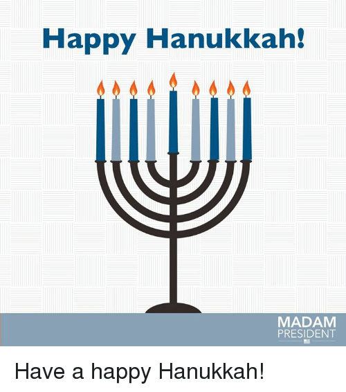 Memes, Hanukkah, and 🤖: Happy Hanukkah!  MADAM  PRESIDENT Have a happy Hanukkah!