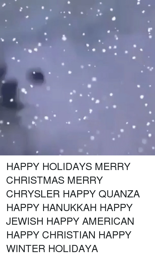 Chrysler, Hanukkah, and Jewish: HAPPY HOLIDAYS MERRY CHRISTMAS MERRY CHRYSLER HAPPY QUANZA HAPPY HANUKKAH HAPPY JEWISH HAPPY AMERICAN HAPPY CHRISTIAN HAPPY WINTER HOLIDAYA