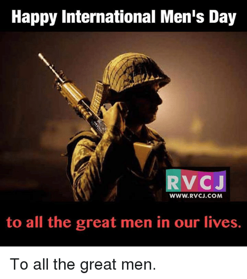 Memes, 🤖, and Intern: Happy International Men's Day  RV CJ  WWW. RVCJ.COM  to all the great men in our lives. To all the great men.
