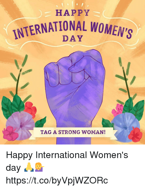 Memes, International Women's Day, and Happy: HAPPY  INTERNATIONAL WOMEN,  TAG A STRONG WOMAN! Happy International Women's day 🙏💁 https://t.co/byVpjWZORc