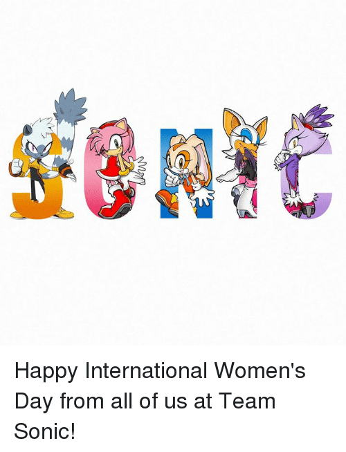 Dank, International Women's Day, and Happy: Happy International Women's Day from all of us at Team Sonic!