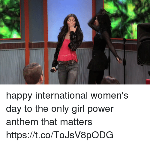 International Women's Day, Girl, and Happy: happy international women's day to the only girl power anthem that matters https://t.co/ToJsV8pODG