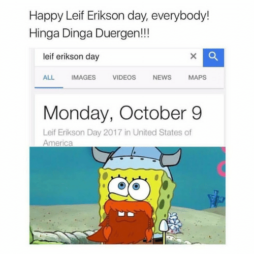 America, News, and Videos: Happy Leif Erikson day, everybody!  Hinga Dinga Duergen!!  leif erikson day  ALL IMAGES VIDEOS NEWS MAPS  Monday, October 9  Leif Erikson Day 2017 in United States of  America