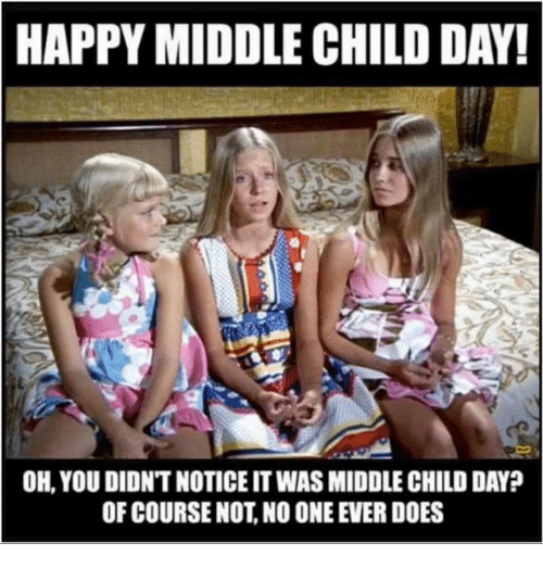 Memes, Happy, and 🤖: HAPPY MIDDLE CHILD DAY!  OH, YOU DIDNTNOTICE ITWAS MIDDLE CHILD DAY?  OF COURSE NOT NO ONE EVER DOES