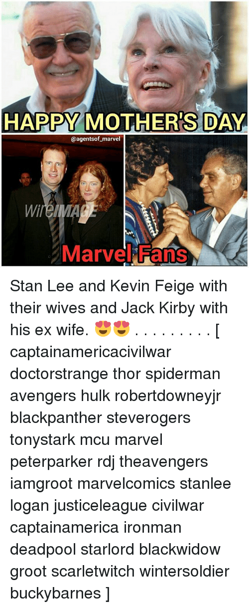 Their Wives: HAPPY MOTHERS DAY  @agents of marvel  Marvel Fans Stan Lee and Kevin Feige with their wives and Jack Kirby with his ex wife. 😍😍 . . . . . . . . . [ captainamericacivilwar doctorstrange thor spiderman avengers hulk robertdowneyjr blackpanther steverogers tonystark mcu marvel peterparker rdj theavengers iamgroot marvelcomics stanlee logan justiceleague civilwar captainamerica ironman deadpool starlord blackwidow groot scarletwitch wintersoldier buckybarnes ]