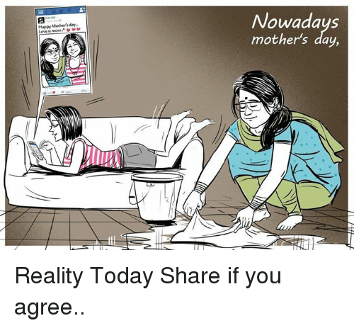 Memes, Mother's Day, and Happy Mothers Day: Happy Mother's day.  Love mom  Nowadays  mother's day, Reality Today  Share if you agree..