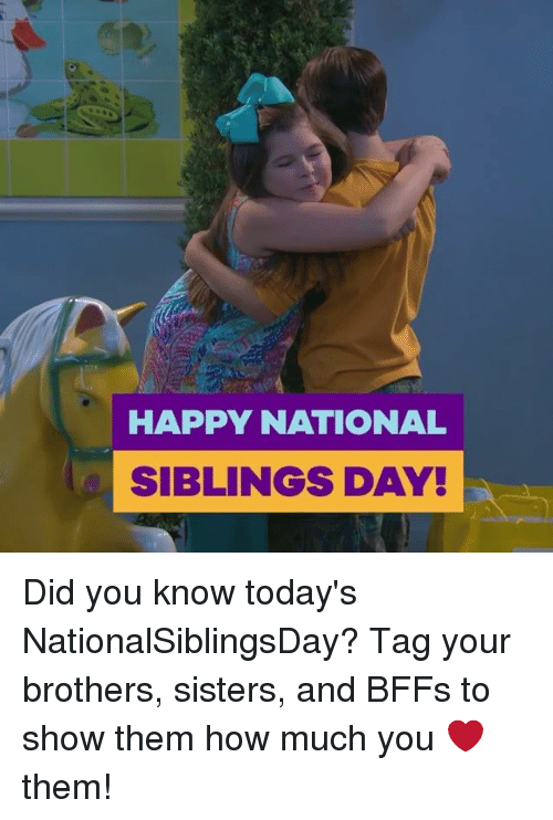 brothers sisters: HAPPY NATIONAL  SIBLINGS DAY! Did you know today's NationalSiblingsDay? Tag your brothers, sisters, and BFFs to show them how much you ❤️ them!