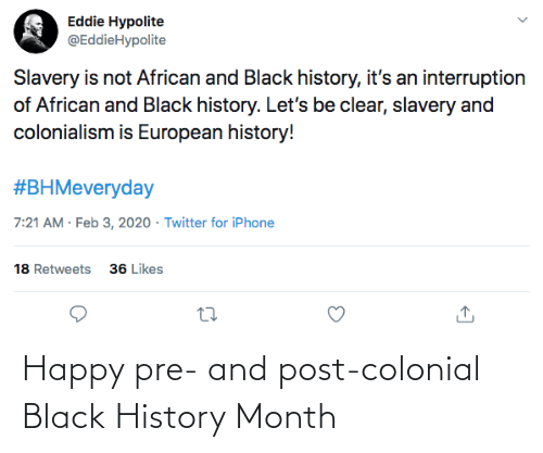 Happy: Happy pre- and post-colonial Black History Month