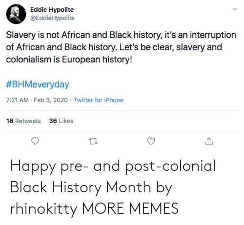 Happy: Happy pre- and post-colonial Black History Month by rhinokitty MORE MEMES