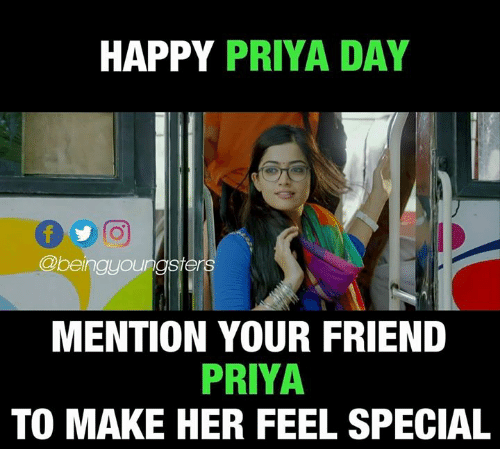 Memes, Happy, and 🤖: HAPPY PRIYA DAY  @beingyourgster  MENTION YOUR FRIEND  PRIYA  TO MAKE HER FEEL SPECIAL