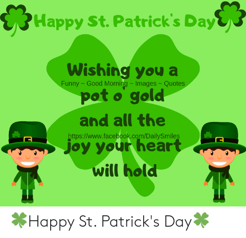 Quotes And: Happy St. Patrick's Day  Wishing you a  pot o gold  Funny - Good Morning-Images-Quotes  and all the  https:/www.facebook.com/DailySmiles  joy your heart  will hold 🍀Happy St. Patrick's Day🍀