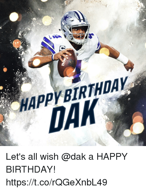 Birthday, Memes, and Happy Birthday: HAPPYBIRTHDAY  DAK Let's all wish @dak a HAPPY BIRTHDAY! https://t.co/rQGeXnbL49