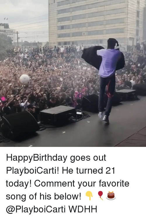 Commentator: HappyBirthday goes out PlayboiCarti! He turned 21 today! Comment your favorite song of his below! 👇🎈🎂 @PlayboiCarti WDHH