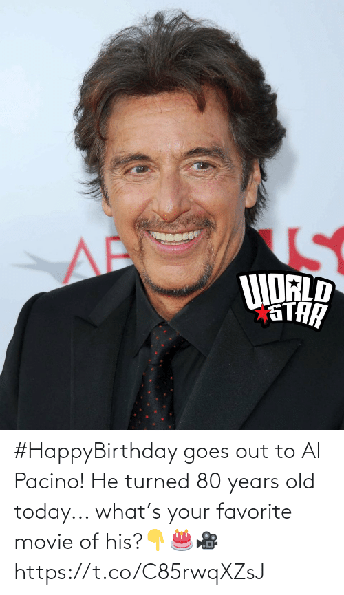 Years Old: #HappyBirthday goes out to Al Pacino! He turned 80 years old today... what's your favorite movie of his?👇🎂🎥 https://t.co/C85rwqXZsJ