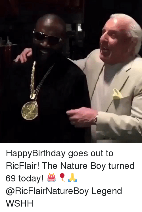 Memes, Wshh, and Nature: HappyBirthday goes out to RicFlair! The Nature Boy turned 69 today! 🎂🎈🙏 @RicFlairNatureBoy Legend WSHH
