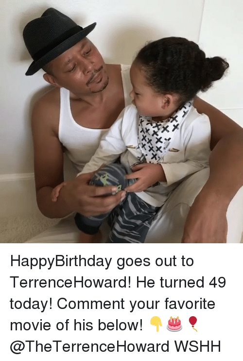 Memes, Wshh, and Movie: HappyBirthday goes out to TerrenceHoward! He turned 49 today! Comment your favorite movie of his below! 👇🎂🎈 @TheTerrenceHoward WSHH