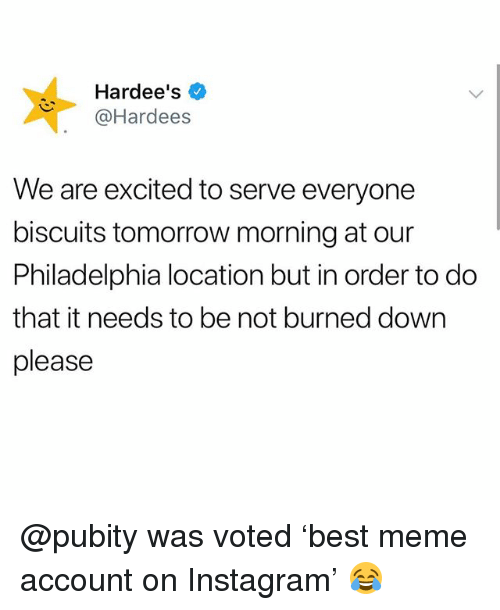 Funny, Instagram, and Meme: Hardee's  Hardees  We are excited to serve everyone  biscuits tomorrow morning at our  Philadelphia location but in order to do  that it needs to be not burned dowrn  please @pubity was voted 'best meme account on Instagram' 😂