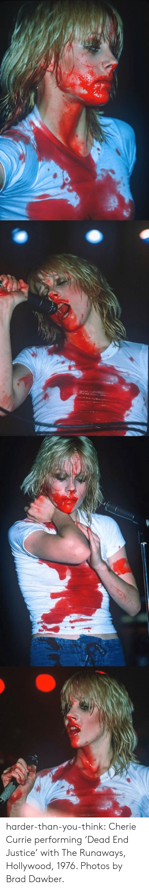 Tumblr, Blog, and Justice: harder-than-you-think:  Cherie Currie performing 'Dead End Justice' with The Runaways, Hollywood, 1976. Photos by Brad Dawber.