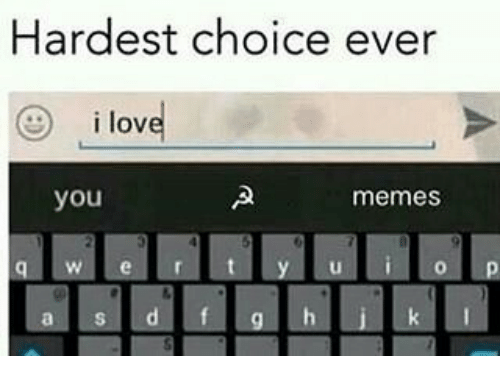 Memes, I Love You, and 🤖: Hardest choice ever  i love  you  memes