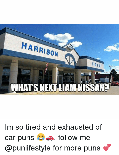 Harrison Ford, Memes, and Puns: HARRISON  FORD  WHATS NEXT LIAMINISSAN? Im so tired and exhausted of car puns 😂🚗, follow me @punlifestyle for more puns 💕