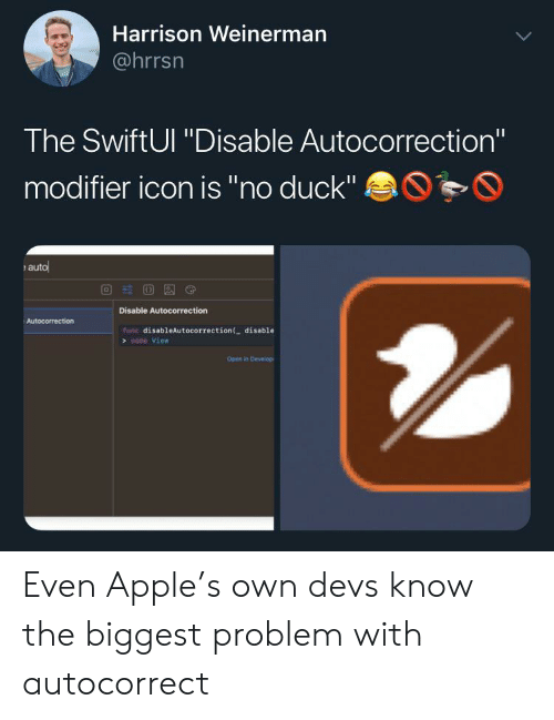 "Autocorrect: Harrison Weinerman  @hrrsn  The SwiftUl ""Disable Autocorrection""  modifier icon is ""no duck""  auto  Disable Autocorrection  Autocorrection  func disableAutocorrection ( disable  some View  Open in Develop Even Apple's own devs know the biggest problem with autocorrect"