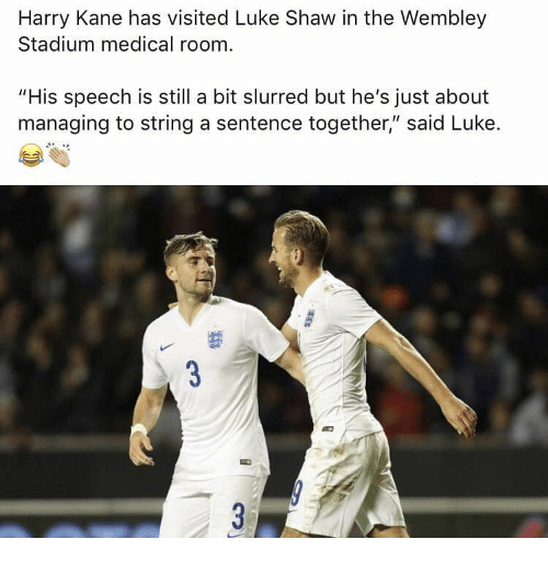 "Memes, 🤖, and Kane: Harry Kane has visited Luke Shaw in the Wembley  Stadium medical room  ""His speech is still a bit slurred but he's just about  maneging to string asntence together'sald Luke."