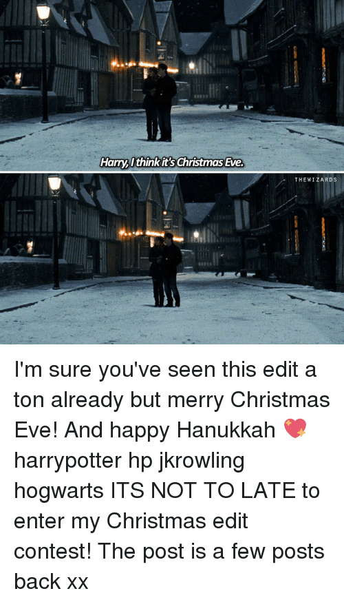 Memes, Hanukkah, and Wizards: Harry think it's Christmas Eve,  THE WIZARDS I'm sure you've seen this edit a ton already but merry Christmas Eve! And happy Hanukkah 💖 harrypotter hp jkrowling hogwarts ITS NOT TO LATE to enter my Christmas edit contest! The post is a few posts back xx