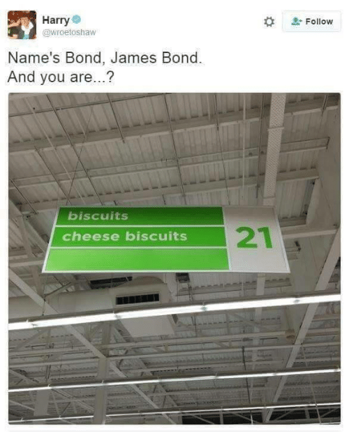 Cheese Biscuits: Harry  @wroetoshaw  # Follow  Name's Bond, James Bond  And you are...?  biscuits  cheese biscuits