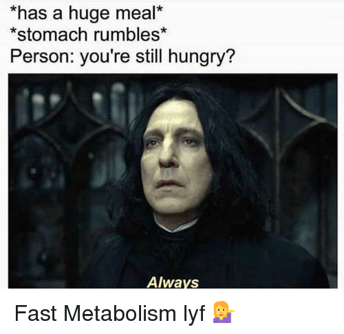 Gym, Hungry, and Fast: *has a huge meal*  *stomach rumbles*  Person: you're still hungry?  Always Fast Metabolism lyf 💁‍♀️