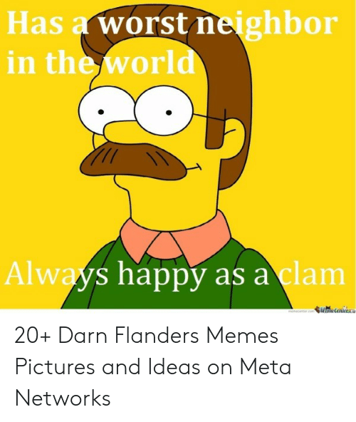 Ned Flanders Meme: Has a worst neighbor  in the world  711  Always happy as a clam  Cailera  menaceter.coam 20+ Darn Flanders Memes Pictures and Ideas on Meta Networks