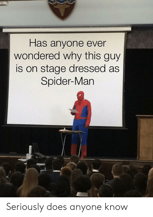 Spider, SpiderMan, and Anyone Know: Has anyone ever  wondered why this guy  is on stage dressed as  Spider-Man Seriously does anyone know