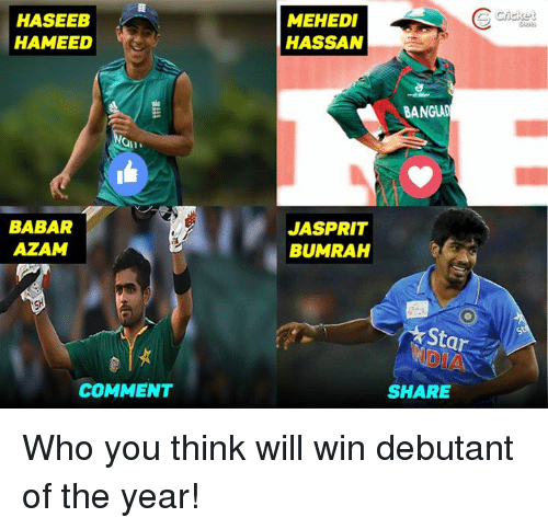 Memes, Cricket, and 🤖: HASEEB  HAMEED  BABAR  AZAM  COMMENT  MEHEDI  HASSAN  BANGAD  JASPRIT  BUMRAH  Star  SHARE  Cricket Who you think will win debutant of the year!