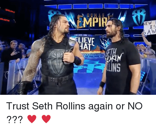 Memes, Seth Rollins, and 🤖: HAT  IINS  NEW  I S  AN Trust Seth Rollins again or NO ???   ♥ ♥