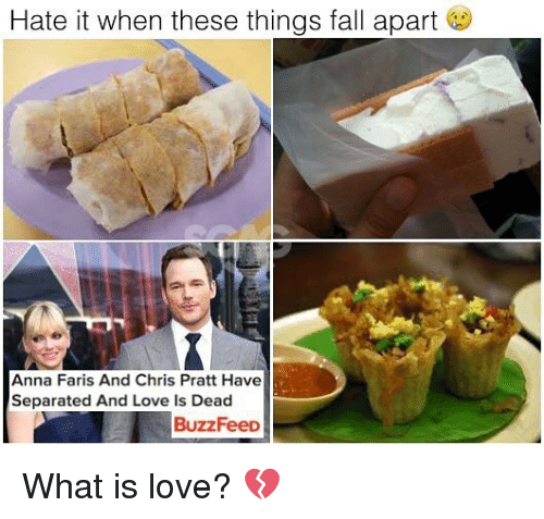 Anna, Chris Pratt, and Fall: Hate it when these things fall apart  Anna Faris And Chris Pratt Have  Separated And Love Is Dead  BuzzFeeD What is love? 💔