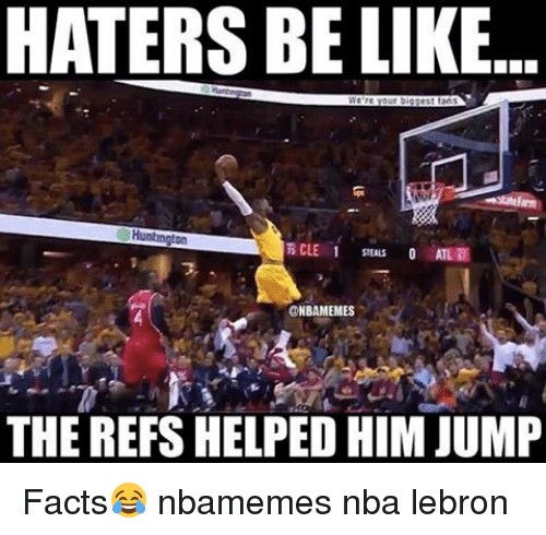 Haters Be Like: HATERS BE LIKE  Huntrngton  CLE 1  ONBAMEMES  THE REFSHELPED HIMJUMP Facts😂 nbamemes nba lebron
