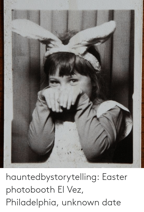 Date: hauntedbystorytelling:    Easter photobooth El Vez, Philadelphia, unknown date
