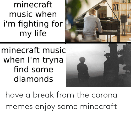 Break: have a break from the corona memes enjoy some minecraft