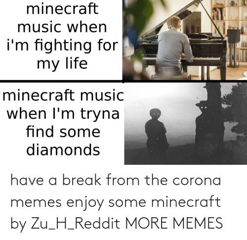 reddit: have a break from the corona memes enjoy some minecraft by Zu_H_Reddit MORE MEMES