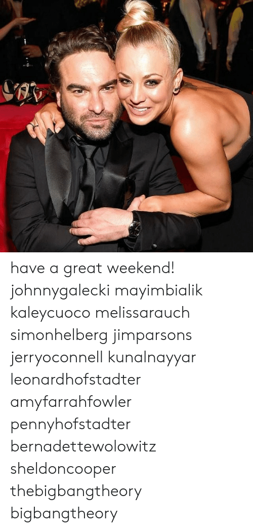 Great Weekend: have a great weekend! johnnygalecki mayimbialik kaleycuoco melissarauch simonhelberg jimparsons jerryoconnell kunalnayyar leonardhofstadter amyfarrahfowler pennyhofstadter bernadettewolowitz sheldoncooper thebigbangtheory bigbangtheory