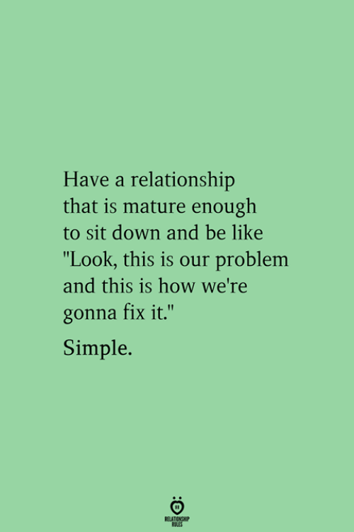 """Be Like, How, and Simple: Have a relationship  that is mature enough  to sit down and be like  """"Look, this is our problem  and this is how we're  gonna fix it.""""  Simple."""