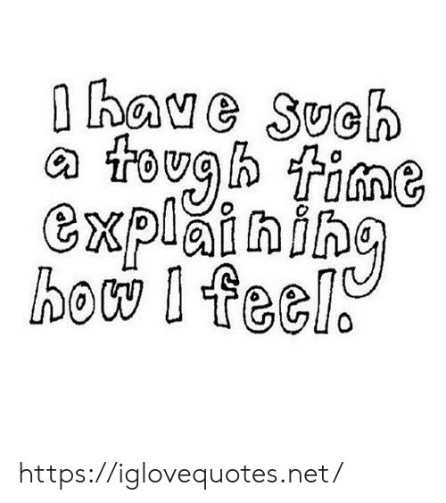 How, Net, and Href: have Such  toughfine  explaihih  how I feel https://iglovequotes.net/