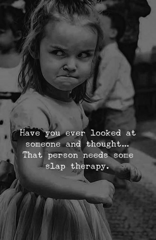Memes, Thought, and 🤖: Have you ever looked at  someone and thought...  That person needs some  slap therapy.