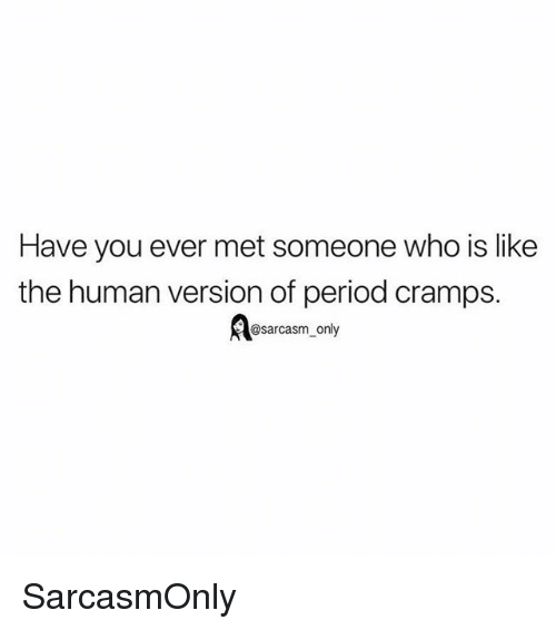 Funny, Memes, and Period: Have you ever met someone who is like  the human version of period cramps.  @sarcasm_only SarcasmOnly