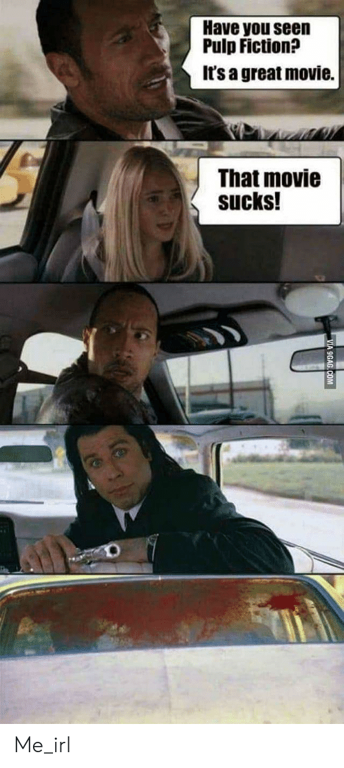 9gag, Pulp Fiction, and Movie: Have you see  Pulp Fiction?  It's a great movie.  That movie  sucks!  VIA 9GAG.COM  (e Me_irl