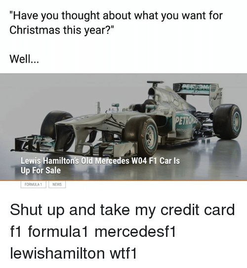 "Shut Up And Take: ""Have you thought about what you want for  Christmas this year?""  Well.  Lewis Hamilton's Old Mercedes W04 F1 Car Is  Up For Sale  FORMULA NEWS Shut up and take my credit card f1 formula1 mercedesf1 lewishamilton wtf1"